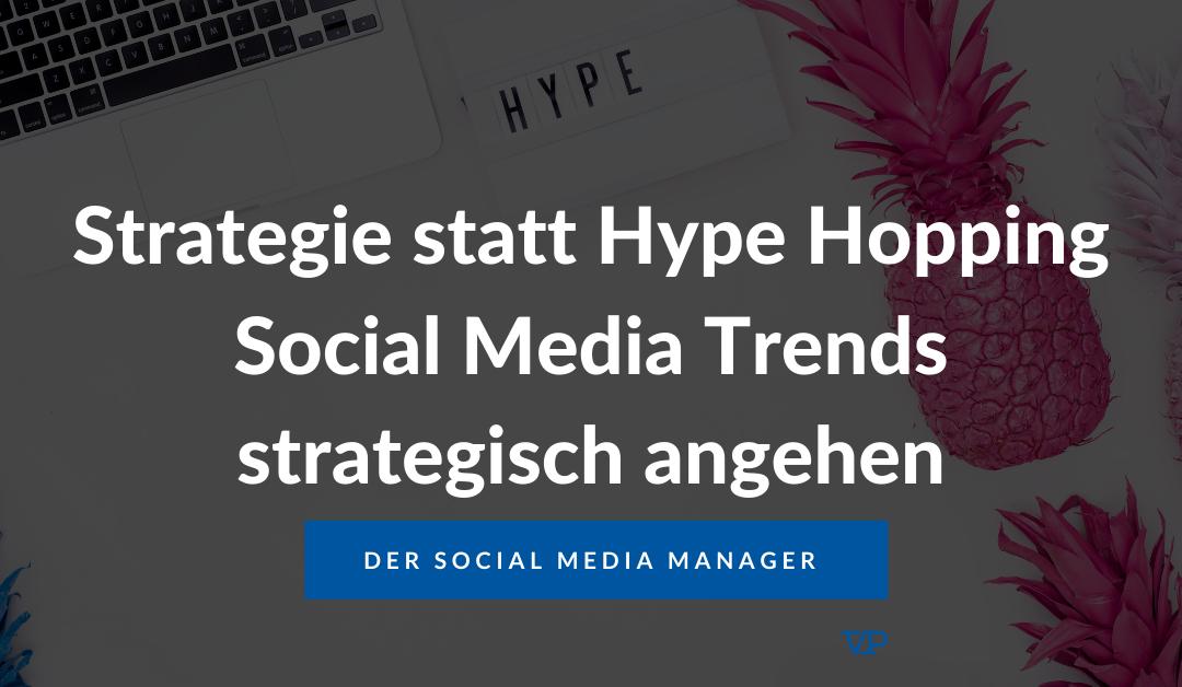 Strategie statt Hype Hopping – oder warum Social Media Manager nicht jeden Sch*** mitmachen müssen