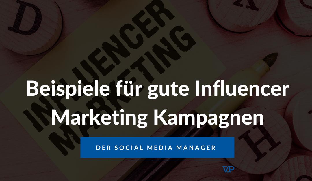 Beispiele für gute Influencer Marketing Kampagnen