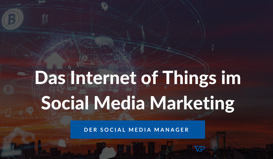 Das Internet of Things im Social Media Marketing