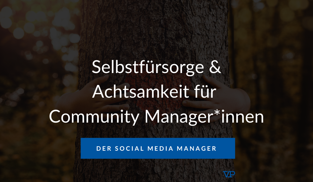 Selbstfürsorge und Achtsamkeit im Community Management