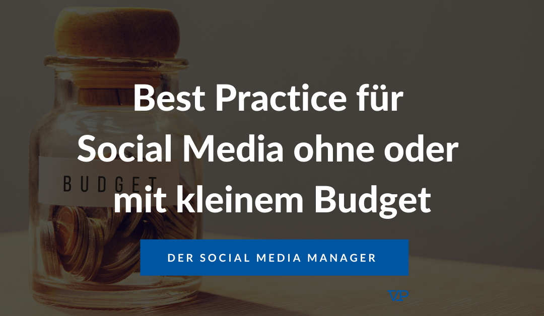 Best Practice für Social Media ohne oder mit kleinem Budget